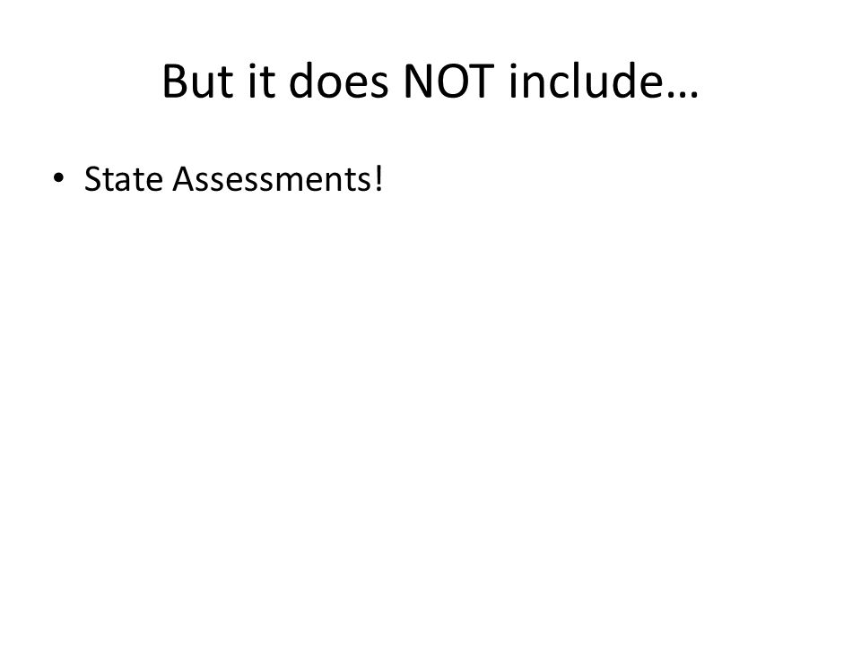 But it does NOT include… State Assessments!