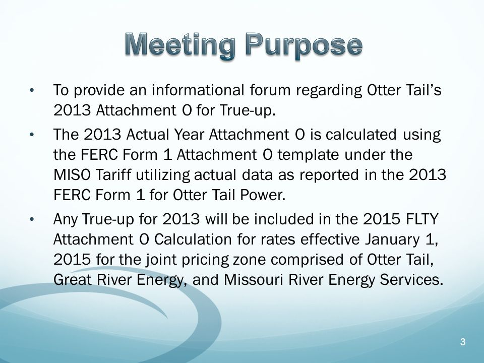 To provide an informational forum regarding Otter Tail's 2013 Attachment O for True-up.