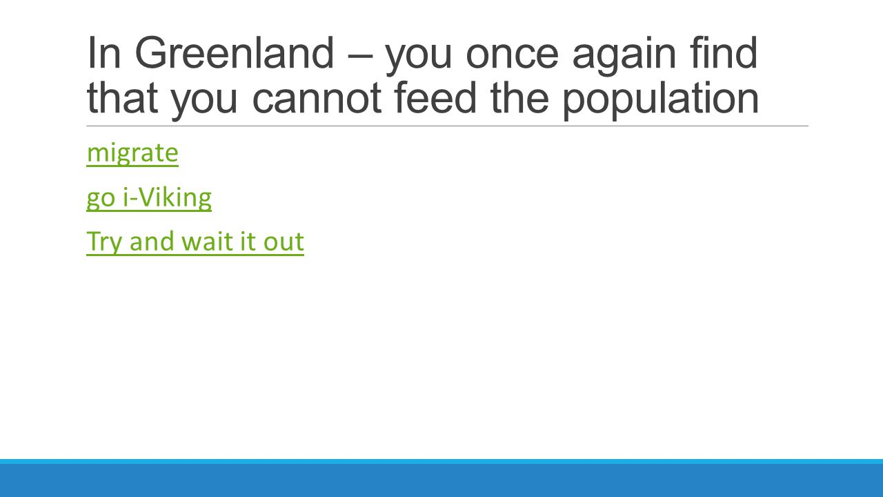 In Greenland – you once again find that you cannot feed the population migrate go i-Viking Try and wait it out