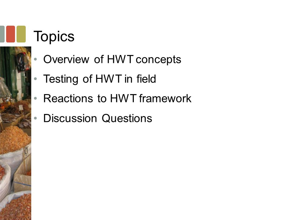 Topics Overview of HWT concepts Testing of HWT in field Reactions to HWT framework Discussion Questions
