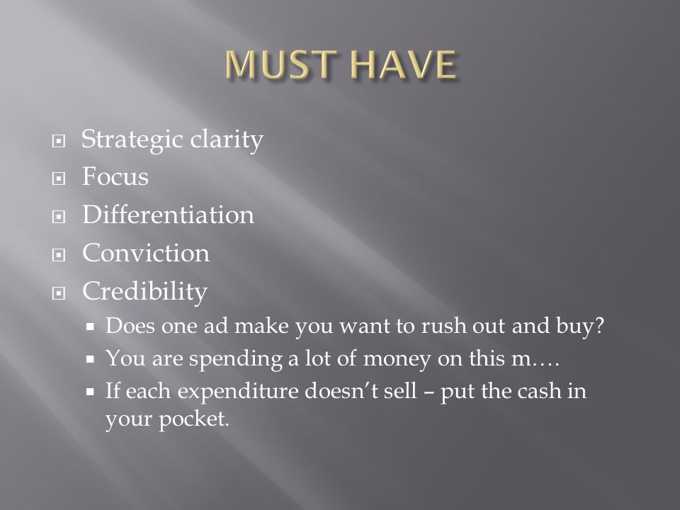 Strategic clarity  Focus  Differentiation  Conviction  Credibility  Does one ad make you want to rush out and buy.