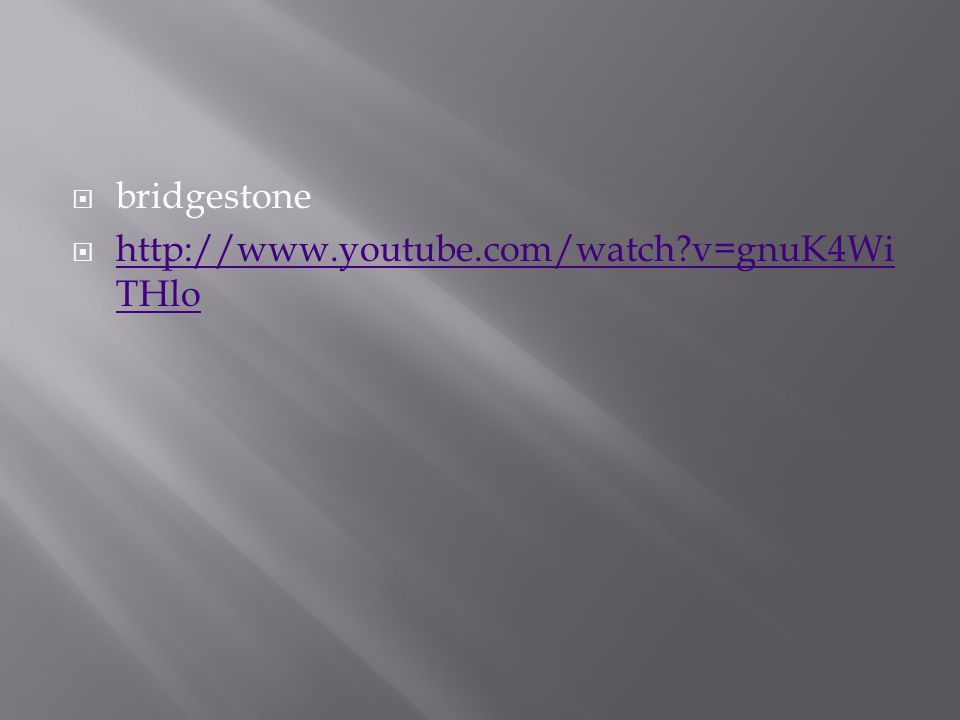  bridgestone  http://www.youtube.com/watch v=gnuK4Wi THlo http://www.youtube.com/watch v=gnuK4Wi THlo