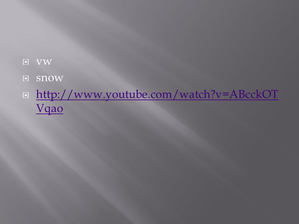  vw  snow  http://www.youtube.com/watch?v=ABcckOT Vqao http://www.youtube.com/watch?v=ABcckOT Vqao