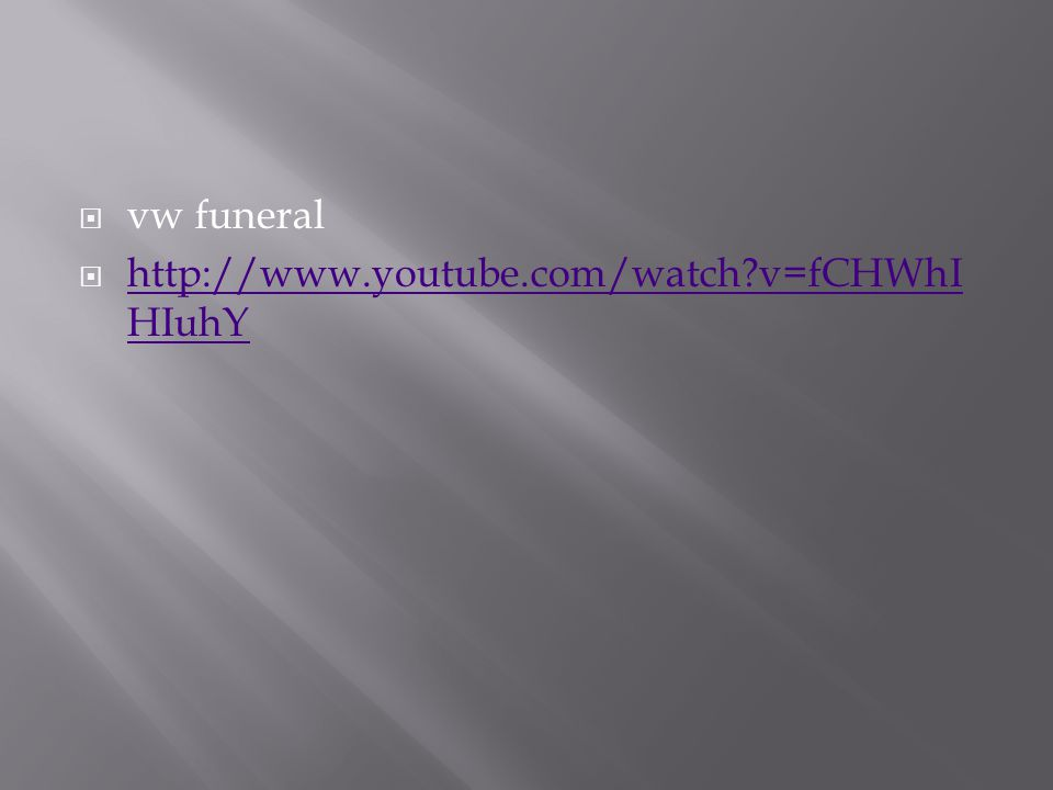  vw funeral  http://www.youtube.com/watch v=fCHWhI HIuhY http://www.youtube.com/watch v=fCHWhI HIuhY