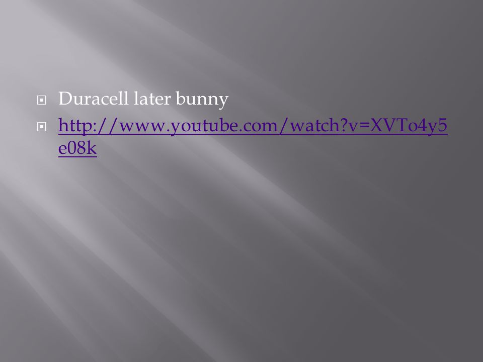  Duracell later bunny  http://www.youtube.com/watch v=XVTo4y5 e08k http://www.youtube.com/watch v=XVTo4y5 e08k