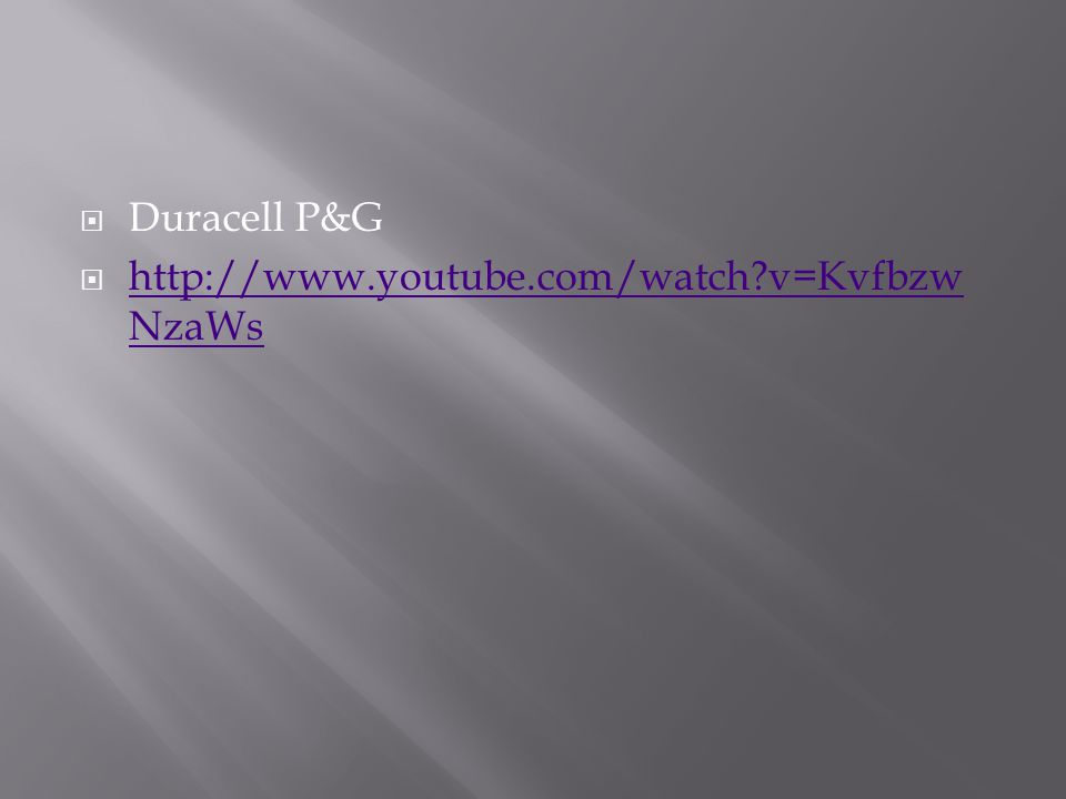  Duracell P&G  http://www.youtube.com/watch v=Kvfbzw NzaWs http://www.youtube.com/watch v=Kvfbzw NzaWs