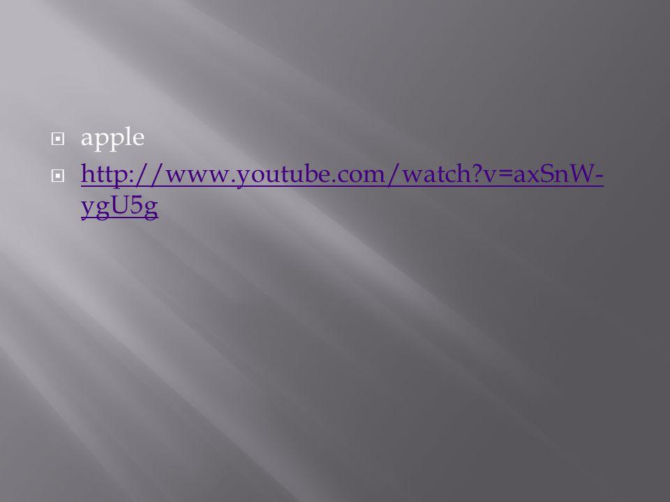  apple  http://www.youtube.com/watch?v=axSnW- ygU5g http://www.youtube.com/watch?v=axSnW- ygU5g