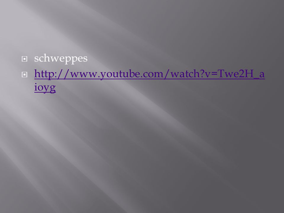  schweppes  http://www.youtube.com/watch v=Twe2H_a ioyg http://www.youtube.com/watch v=Twe2H_a ioyg