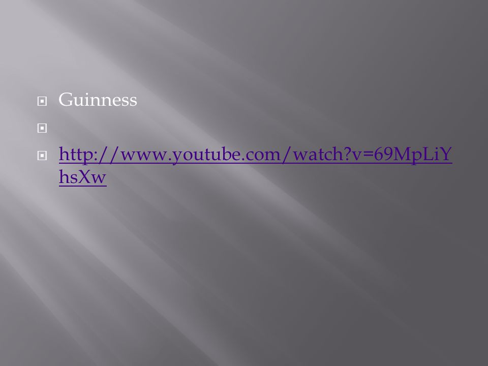  Guinness   http://www.youtube.com/watch v=69MpLiY hsXw http://www.youtube.com/watch v=69MpLiY hsXw