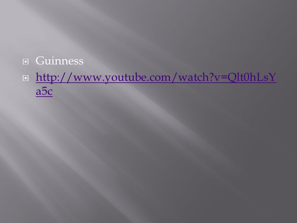  Guinness  http://www.youtube.com/watch v=Qlt0hLsY a5c http://www.youtube.com/watch v=Qlt0hLsY a5c