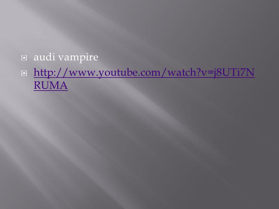  audi vampire  http://www.youtube.com/watch?v=j8UTi7N RUMA http://www.youtube.com/watch?v=j8UTi7N RUMA