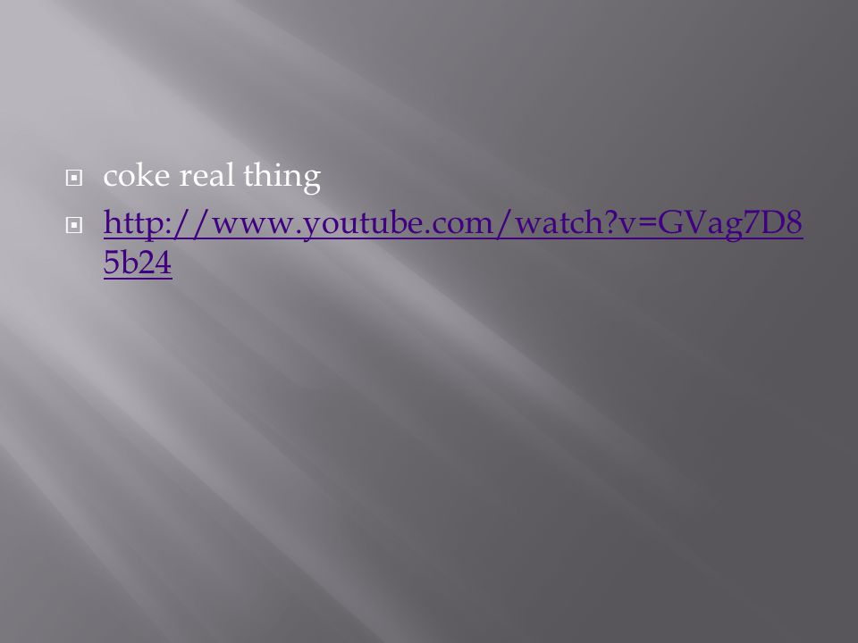  coke real thing  http://www.youtube.com/watch v=GVag7D8 5b24 http://www.youtube.com/watch v=GVag7D8 5b24