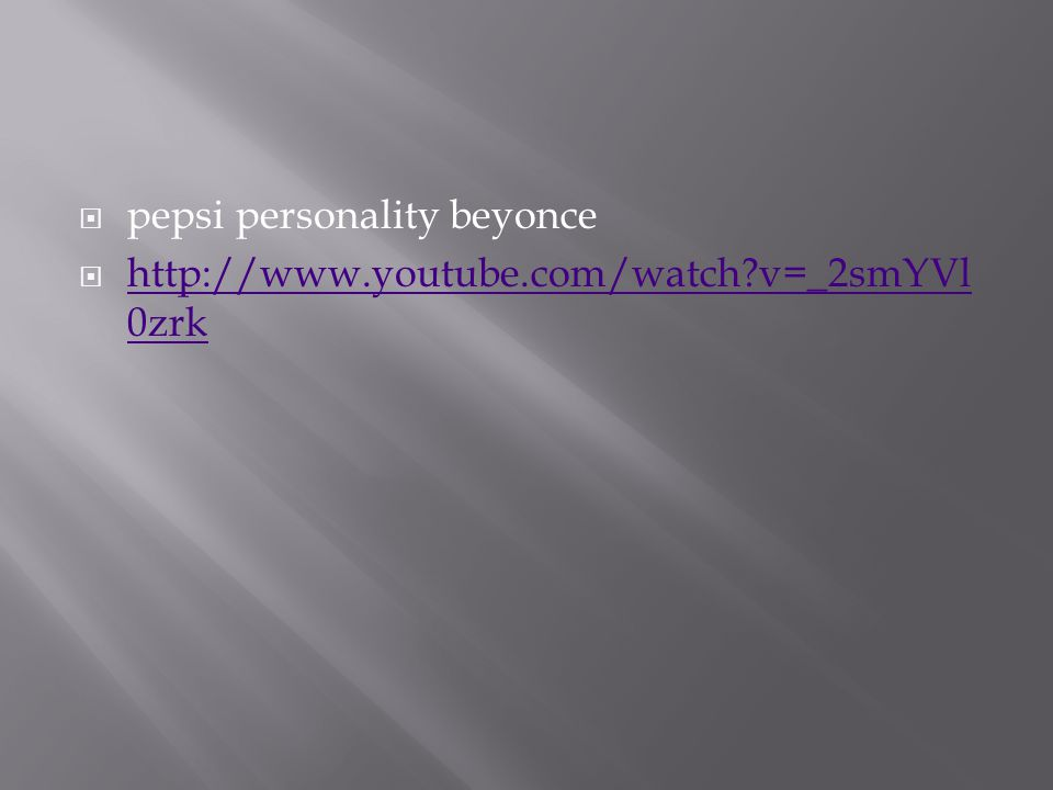  pepsi personality beyonce  http://www.youtube.com/watch v=_2smYVl 0zrk http://www.youtube.com/watch v=_2smYVl 0zrk