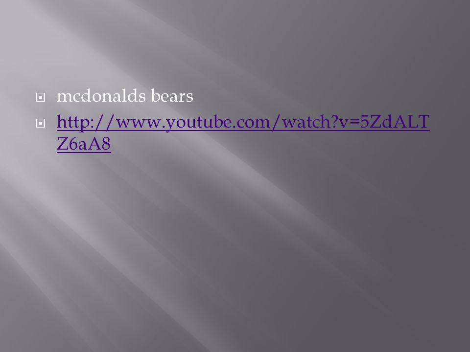  mcdonalds bears  http://www.youtube.com/watch v=5ZdALT Z6aA8 http://www.youtube.com/watch v=5ZdALT Z6aA8