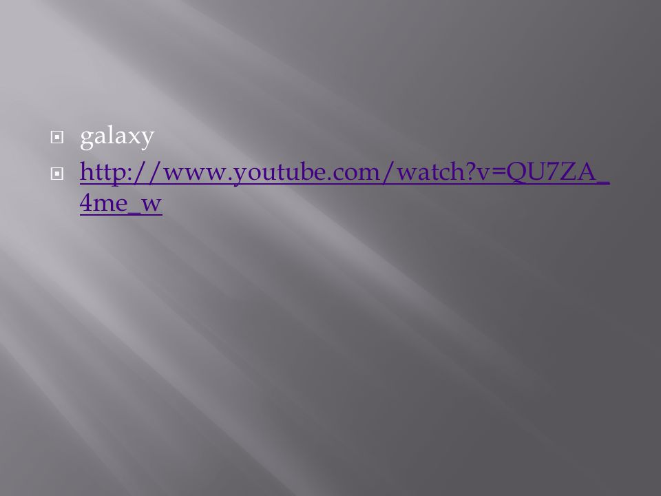  galaxy  http://www.youtube.com/watch v=QU7ZA_ 4me_w http://www.youtube.com/watch v=QU7ZA_ 4me_w