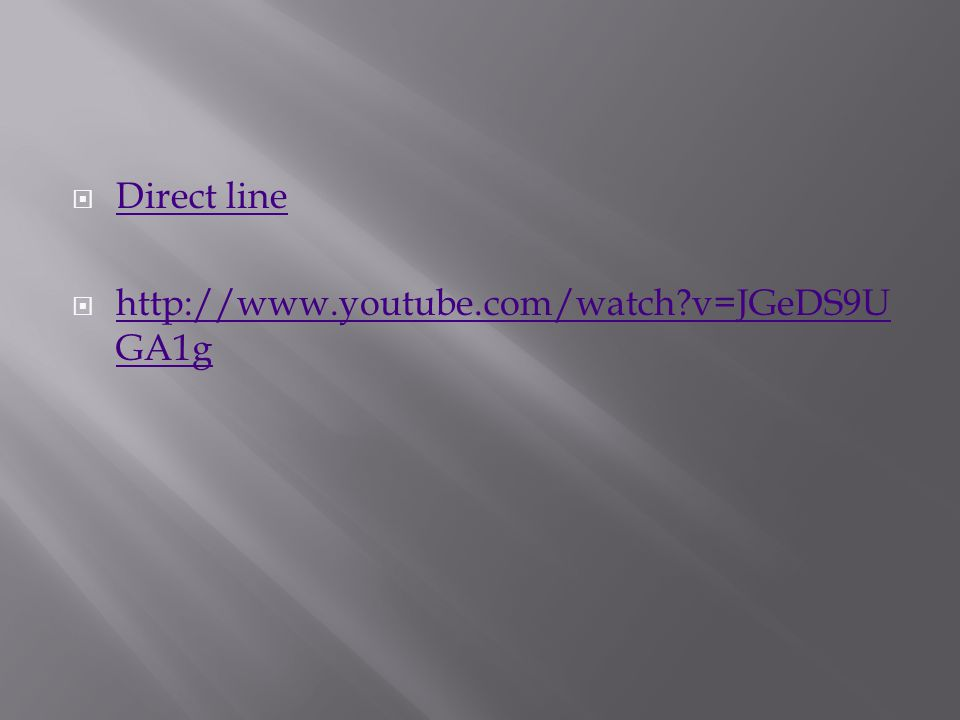  Direct line Direct line  http://www.youtube.com/watch v=JGeDS9U GA1g http://www.youtube.com/watch v=JGeDS9U GA1g
