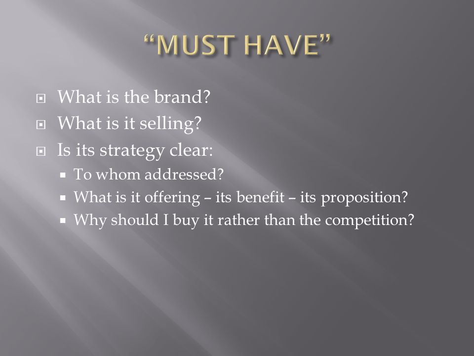  What is the brand.  What is it selling.  Is its strategy clear:  To whom addressed.