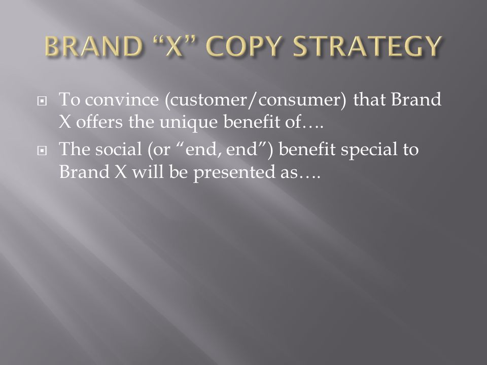  To convince (customer/consumer) that Brand X offers the unique benefit of….