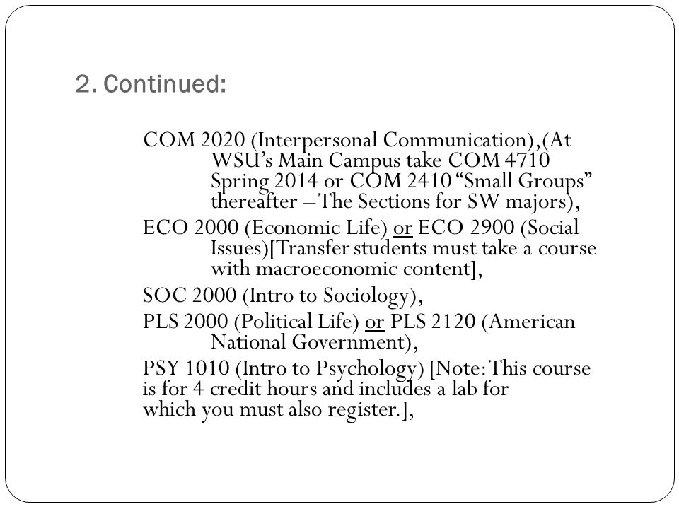 """2. Continued: COM 2020 (Interpersonal Communication),(At WSU's Main Campus take COM 4710 Spring 2014 or COM 2410 """"Small Groups"""" thereafter – The Secti"""