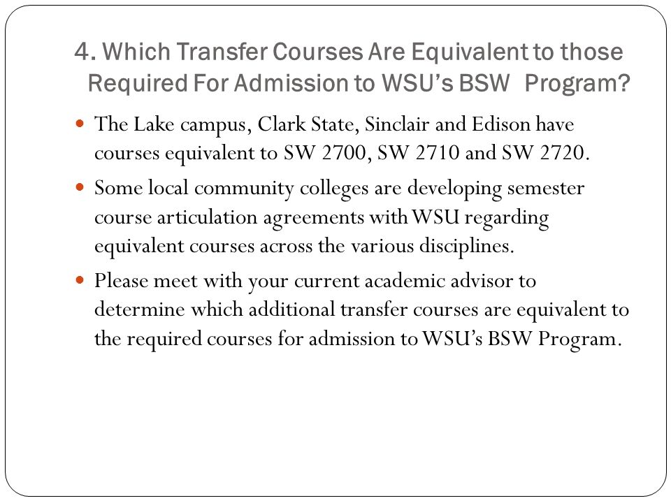 4. Which Transfer Courses Are Equivalent to those Required For Admission to WSU's BSW Program? The Lake campus, Clark State, Sinclair and Edison have