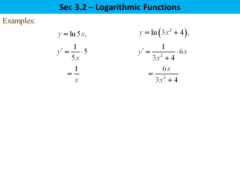 Sec 3.2 – Logarithmic Functions Examples: