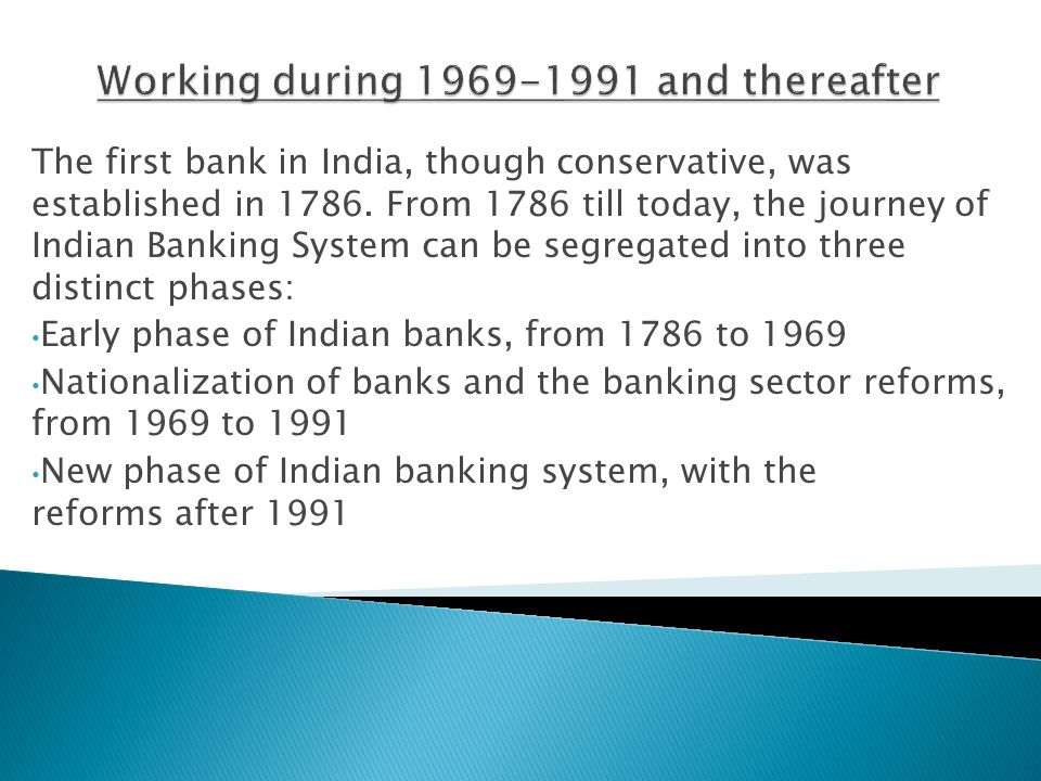 The first bank in India, though conservative, was established in 1786. From 1786 till today, the journey of Indian Banking System can be segregated in