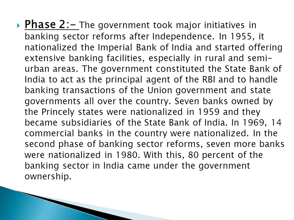  Phase 2:- The government took major initiatives in banking sector reforms after Independence. In 1955, it nationalized the Imperial Bank of India an