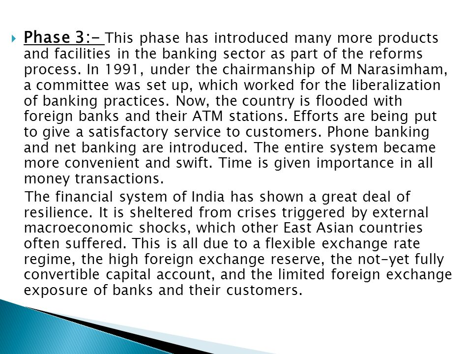  Phase 3:- This phase has introduced many more products and facilities in the banking sector as part of the reforms process. In 1991, under the chair