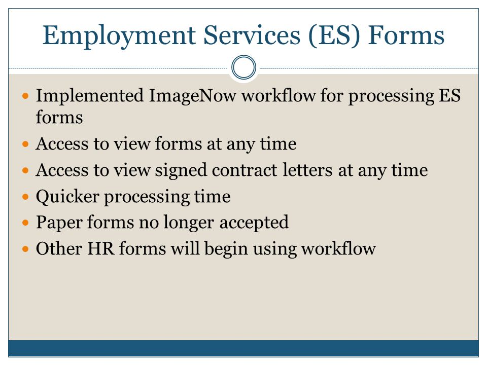Employment Services (ES) Forms Implemented ImageNow workflow for processing ES forms Access to view forms at any time Access to view signed contract l