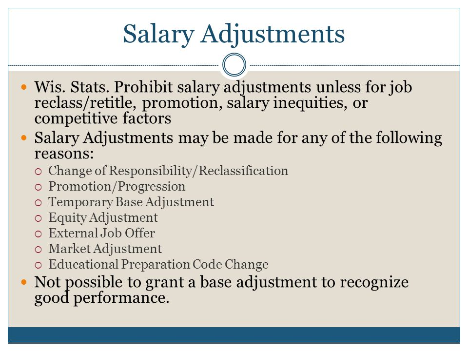 Salary Adjustments Wis. Stats. Prohibit salary adjustments unless for job reclass/retitle, promotion, salary inequities, or competitive factors Salary