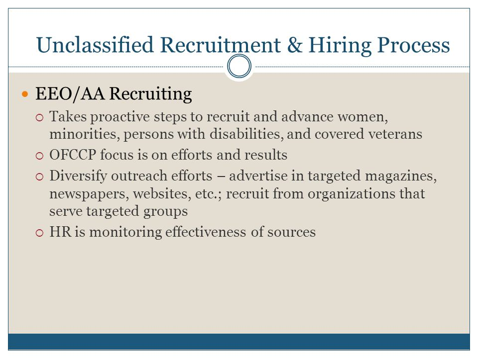 Unclassified Recruitment & Hiring Process EEO/AA Recruiting  Takes proactive steps to recruit and advance women, minorities, persons with disabilitie