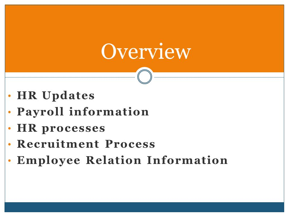 HR Updates Payroll information HR processes Recruitment Process Employee Relation Information Overview