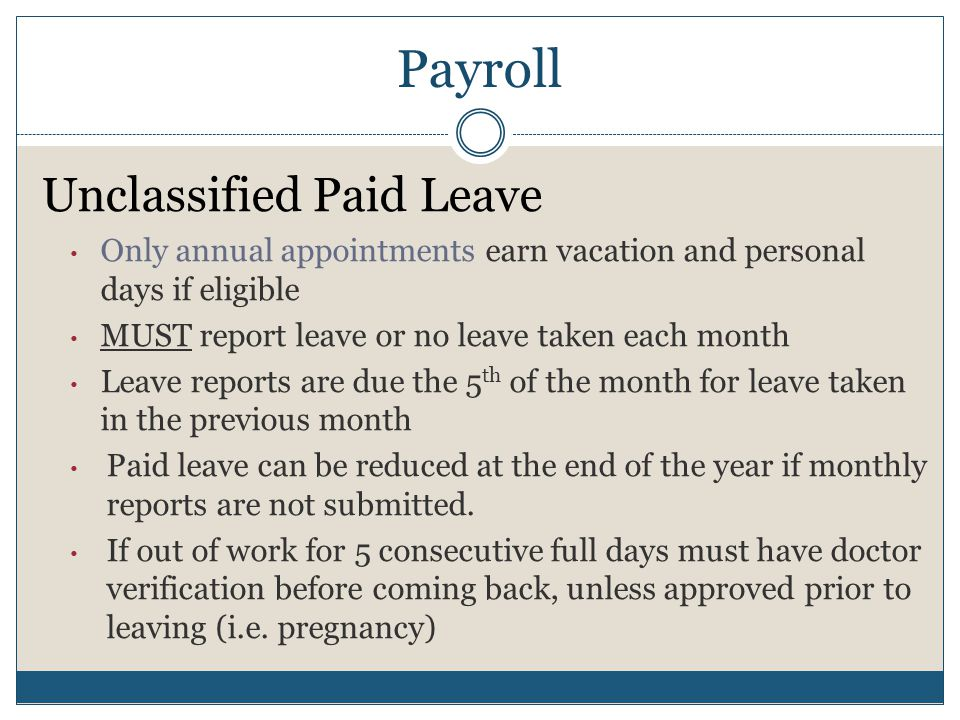 Payroll Unclassified Paid Leave Only annual appointments earn vacation and personal days if eligible MUST report leave or no leave taken each month Le