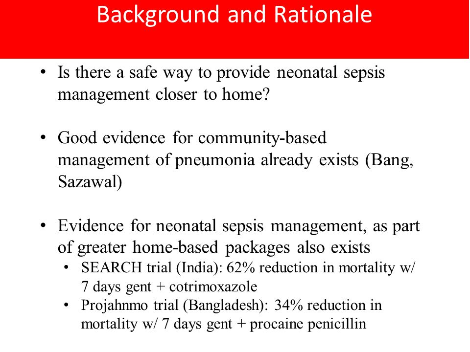 Background and Rationale Is there a safe way to provide neonatal sepsis management closer to home.