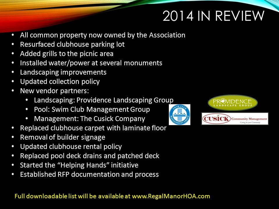 2014 IN REVIEW Full downloadable list will be available at www.RegalManorHOA.com All common property now owned by the Association Resurfaced clubhouse