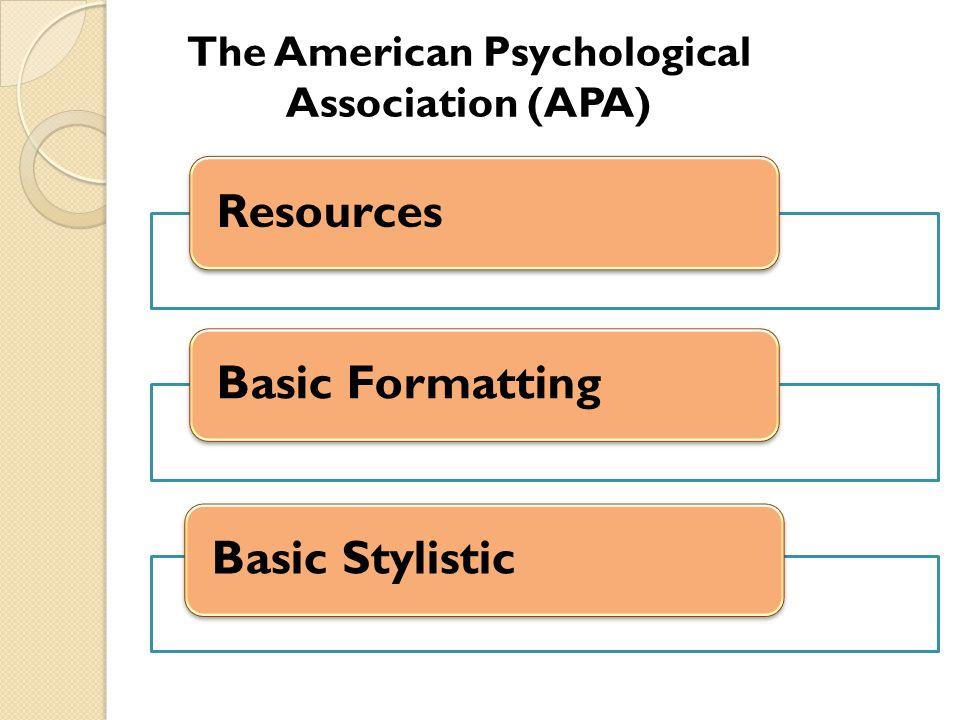 Basic Formatting in APA General format ◦ Use standard paper (8.5 x 11 ) ◦ Use 1 margins for all sides (2.54 cm) ◦ Use 12 pt.