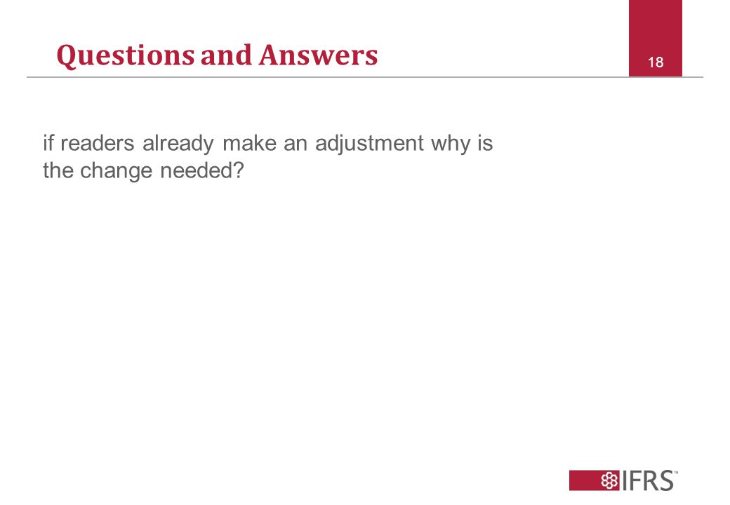Questions and Answers 18 if readers already make an adjustment why is the change needed