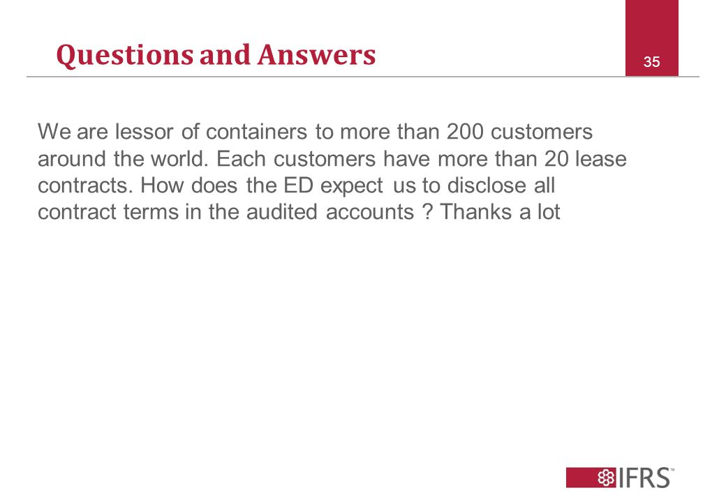Questions and Answers 35 We are lessor of containers to more than 200 customers around the world.