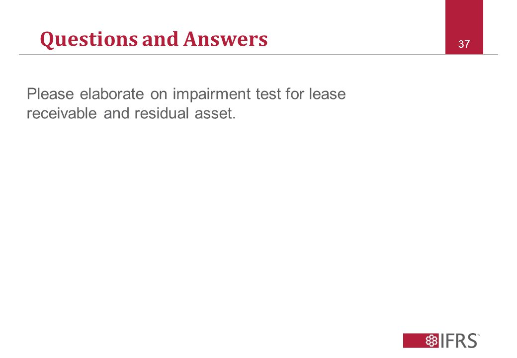 Questions and Answers 37 Please elaborate on impairment test for lease receivable and residual asset.