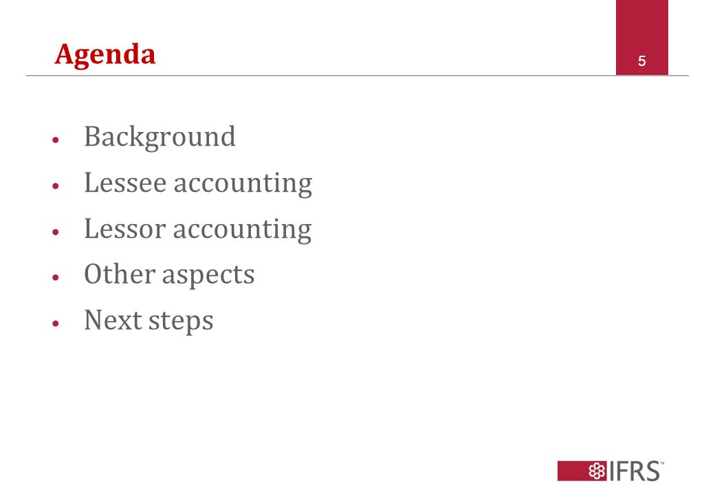 5 Agenda Background Lessee accounting Lessor accounting Other aspects Next steps