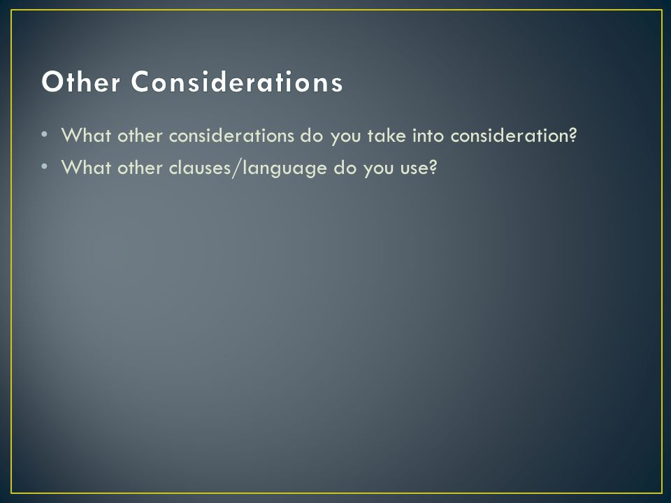 What other considerations do you take into consideration? What other clauses/language do you use?