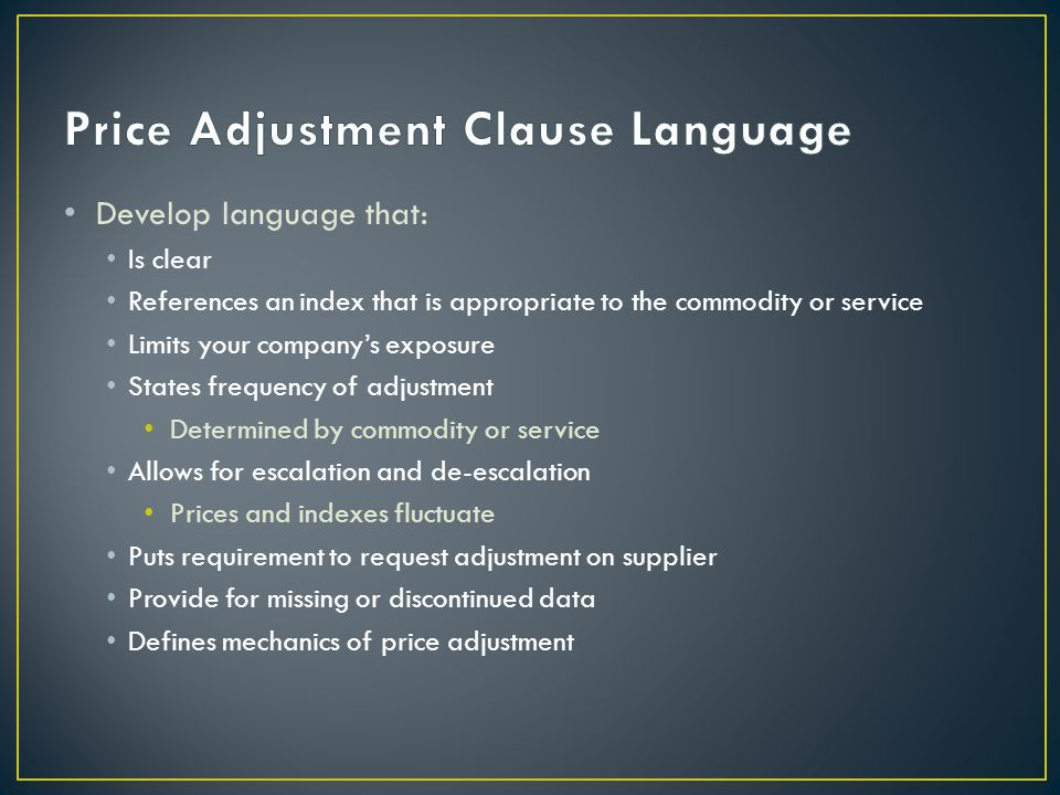 Develop language that: Is clear References an index that is appropriate to the commodity or service Limits your company's exposure States frequency of