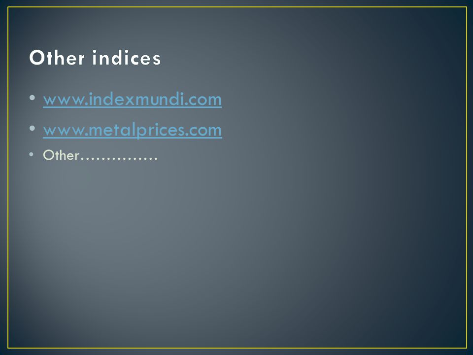 www.indexmundi.com www.metalprices.com Other……………
