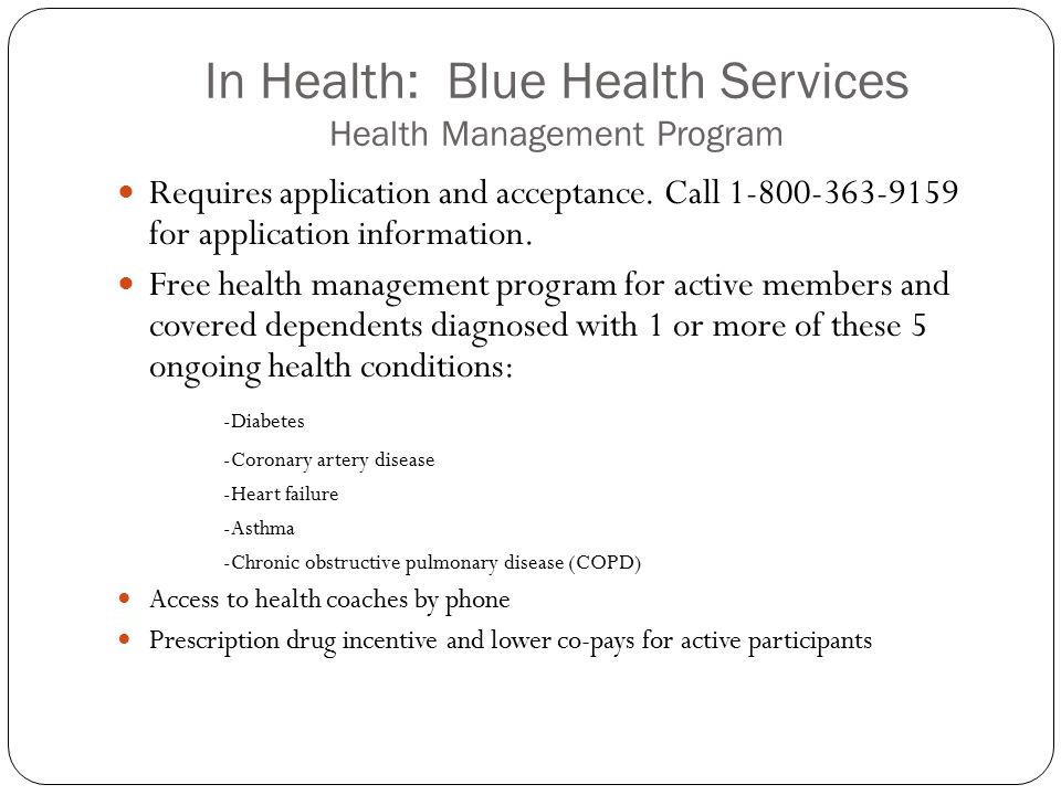 In Health: Blue Health Services Health Management Program Requires application and acceptance. Call 1-800-363-9159 for application information. Free h