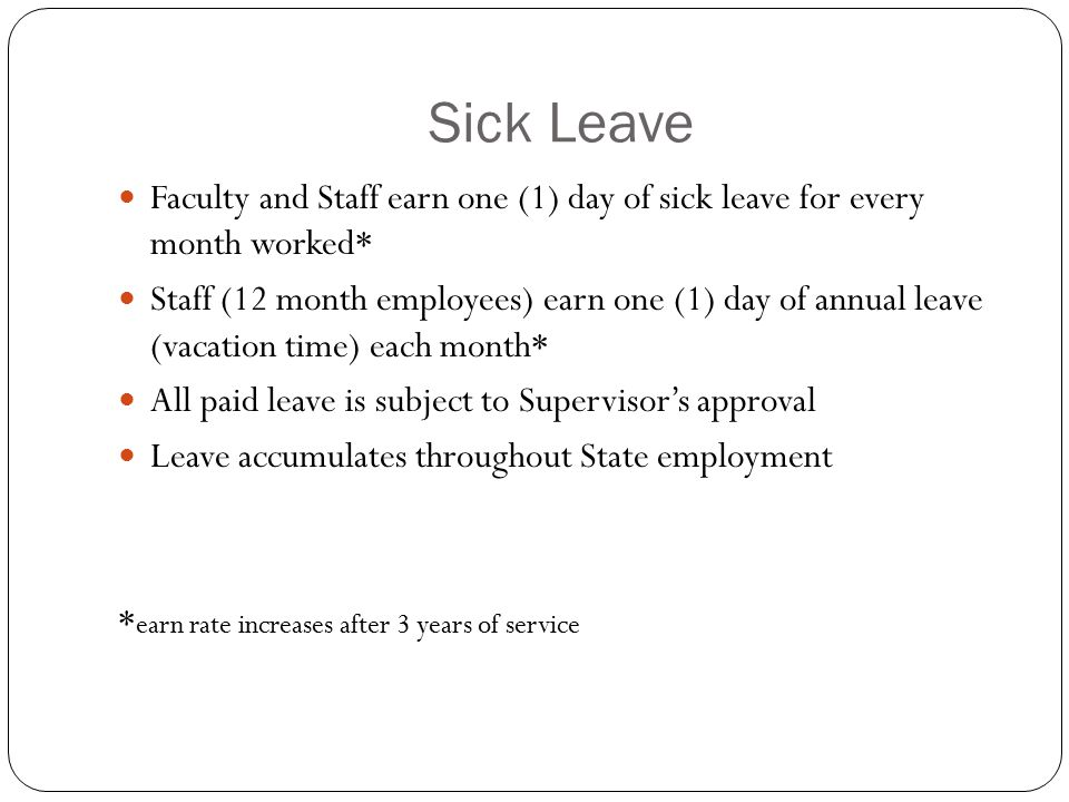 Sick Leave Faculty and Staff earn one (1) day of sick leave for every month worked* Staff (12 month employees) earn one (1) day of annual leave (vacat