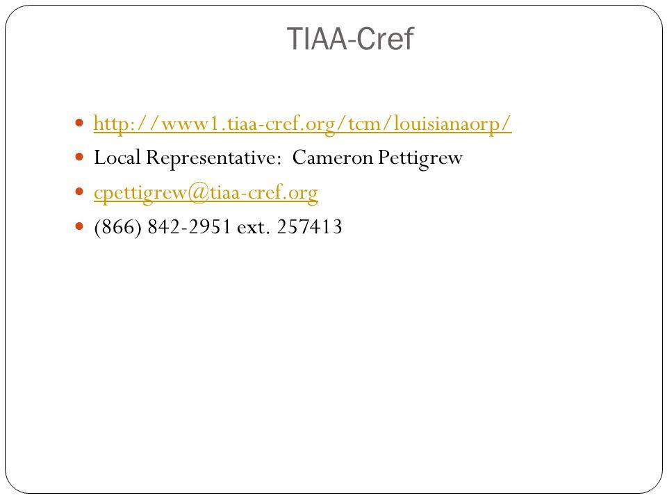 TIAA-Cref http://www1.tiaa-cref.org/tcm/louisianaorp/ Local Representative: Cameron Pettigrew cpettigrew@tiaa-cref.org (866) 842-2951 ext.