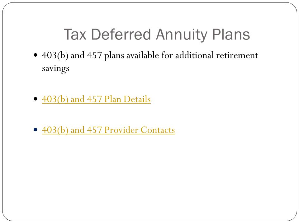 Tax Deferred Annuity Plans 403(b) and 457 plans available for additional retirement savings 403(b) and 457 Plan Details 403(b) and 457 Provider Contacts