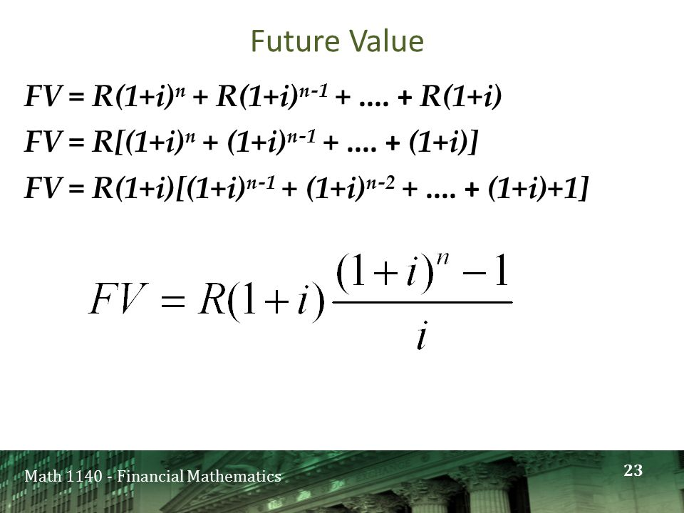 Math 1140 - Financial Mathematics Future Value FV = R(1+i) n + R(1+i) n-1 +....