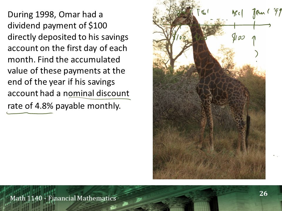 Math 1140 - Financial Mathematics During 1998, Omar had a dividend payment of $100 directly deposited to his savings account on the first day of each month.