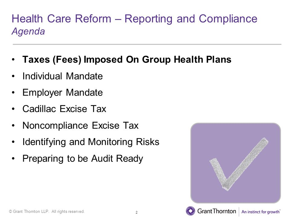 © Grant Thornton LLP. All rights reserved. 2 Health Care Reform – Reporting and Compliance Agenda Taxes (Fees) Imposed On Group Health Plans Individua